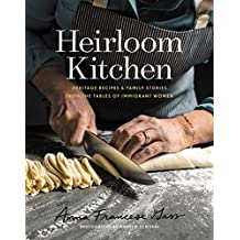 Heirloom Kitchen: Heritage Recipes and Family Stories from the Tables of Immigrant Women (English Edition)