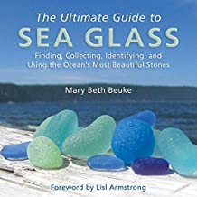 The Ultimate Guide to Sea Glass: Finding, Collecting, Identifying, and Using the Ocean?s Most Beautiful Stones (English Edition)