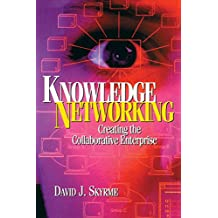 Knowledge Networking: Creating the Collaborative Enterprise: Creating the Collaborative Company (English Edition)