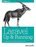 Laravel - Up and Running: A Framework for Building Modern PHP Apps