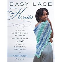 Easy Lace Knits: All You Need to Know to Start Knitting Lace & 20 Simply Beautiful Patterns (English Edition)