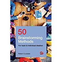 50 Brainstorming Methods: For Team and Individual Ideation