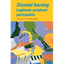 Situated Learning: Legitimate Peripheral Participation (Learning in Doing: Social, Cognitive and Computational Perspectives) (English Edition)