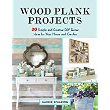 Wood Plank Projects: 30 Simple and Creative DIY Décor Ideas for Your Home and Garden (English Edition)
