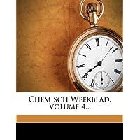 Chemisch Weekblad, Volume 4...