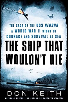 """The Ship That Wouldn't Die: The Saga of the USS Neosho- A World War II Story of Courage and Survival at Sea (English Edition)"",作者:[Keith, Don]"