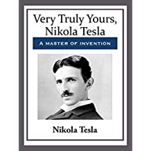 Very Truly Yours, Nikola Tesla (English Edition)