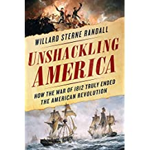 Unshackling America: How the War of 1812 Truly Ended the American Revolution (English Edition)