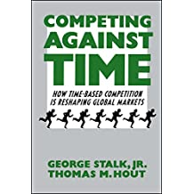 Competing Against Time: How Time-Based Competition is Reshaping Global Mar (English Edition)