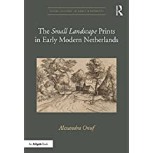 The 'Small Landscape' Prints in Early Modern Netherlands (Visual Culture in Early Modernity) (English Edition)