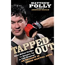 Tapped Out: Rear Naked Chokes, the Octagon, and the Last Emperor: An Odyssey in Mixed Martia l Arts (English Edition)