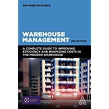 Warehouse Management: A Complete Guide to Improving Efficiency and Minimizing Costs in the Modern Warehouse (English Edition)
