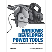 Windows Developer Power Tools: Turbocharge Windows development with more than 170 free and open source tools (English Edition)