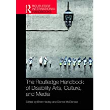 The Routledge Handbook of Disability Arts, Culture, and Media (Routledge International Handbooks) (English Edition)