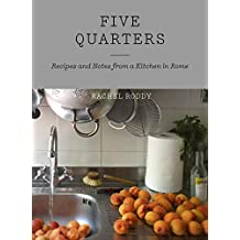 Five Quarters: Recipes and Notes from a Kitchen in Rome (English Edition)