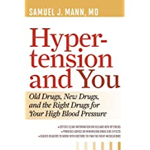 Hypertension and You: Old Drugs, New Drugs, and the Right Drugs for Your High Blood Pressure (English Edition)