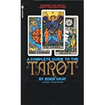 The Complete Guide to the Tarot: Determine Your Destiny! Predict Your Own Future! (English Edition)