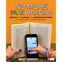 No More Fake Reading: Merging the Classics With Independent Reading to Create Joyful, Lifelong Readers (Corwin Literacy) (English Edition)
