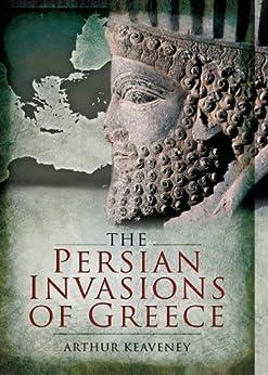 """The Persian Invasions of Greece (English Edition)"",作者:[Keaveney, Dr. Arthur]"