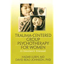 Trauma-Centered Group Psychotherapy for Women: A Clinician's Manual (English Edition)