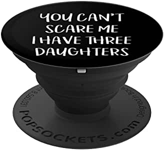 You Can't Scare Me I have Three Daughters PopSockets 手机和平板电脑握架260027  黑色