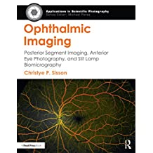 Ophthalmic Imaging: Posterior Segment Imaging, Anterior Eye Photography, and Slit Lamp Biomicrography (Applications in Scientific Photography) (English Edition)