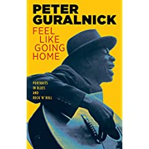 Feel Like Going Home: Portraits in Blues and Rock 'n' Roll (English Edition)