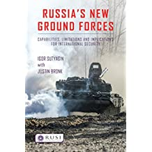 Russia's New Ground Forces: Capabilities, Limitations and Implications for International Security (Whitehall Papers Book 89) (English Edition)