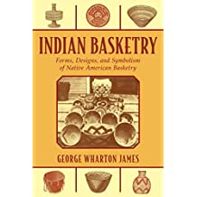 Indian Basketry: Forms, Designs, and Symbolism of Native American Basketry (English Edition)