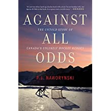 Against All Odds: The Untold Story of Canada's Unlikely Hockey Heroes (English Edition)
