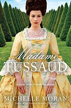 """Madame Tussaud: A Novel of the French Revolution (English Edition)"",作者:[Moran, Michelle]"
