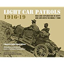 Light Car Patrols 1916-19: War and Exploration in Egypt and Libya with the Model T Ford (English Edition)