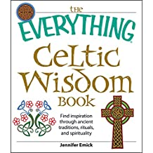 The Everything Celtic Wisdom Book: Find inspiration through ancient traditions, rituals, and spirituality (Everything®) (English Edition)