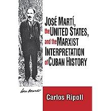 Jose Marti, the United States, and the Marxist Interpretation of Cuban (English Edition)