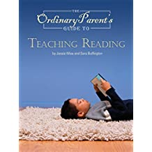 The Ordinary Parent's Guide to Teaching Reading (English Edition)