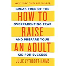 How to Raise an Adult: Break Free of the Overparenting Trap and Prepare Your Kid for Success (English Edition)
