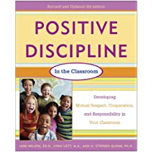 Positive Discipline in the Classroom, Revised 3rd Edition: Developing Mutual Respect, Cooperation, and Responsibility in Your Classroom (English Edition)