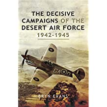 The Decisive Campaigns of the Desert Air Force, 1942–1945 (English Edition)