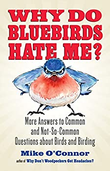"""""""Why Do Bluebirds Hate Me?: More Answers to Common and Not-So-Common Questions about Birds and Birding (English Edition)"""",作者:[O'Connor, Mike]"""