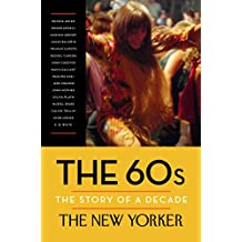 The 60s: The Story of a Decade (New Yorker: The Story of a Decade) (English Edition)