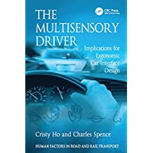 The Multisensory Driver: Implications for Ergonomic Car Interface Design (Human Factors in Road and Rail Transport) (English Edition)