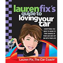 Lauren Fix's Guide to Loving Your Car: Everything You Need to Know to Take Charge of Your Car and Get On with Your Life (English Edition)