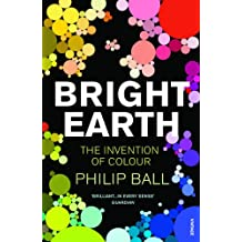 Bright Earth: The Invention of Colour (English Edition)