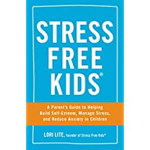 Stress Free Kids: A Parent's Guide to Helping Build Self-Esteem, Manage Stress, and Reduce Anxiety in Children (English Edition)