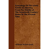 Genealogy Of The Lewis Family In America, From The Middle of The Seventeeth Century Down To The Present Time (English Edition)