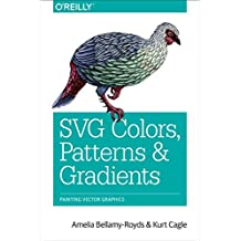 SVG Colors, Patterns & Gradients: Painting Vector Graphics (English Edition)