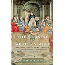 The Closing of the Western Mind: The Rise of Faith and the Fall of Reason (English Edition)
