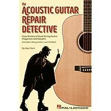 The Acoustic Guitar Repair Detective: Case Studies of Steel-String Guitar Diagnoses and Repairs (English Edition)