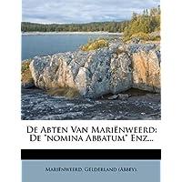 de Abten Van Marienweerd: de Nomina Abbatum Enz...