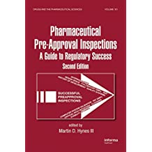 Preparing for FDA Pre-Approval Inspections: A Guide to Regulatory Success, Second Edition (Drugs and the Pharmaceutical Sciences Book 181) (English Edition)